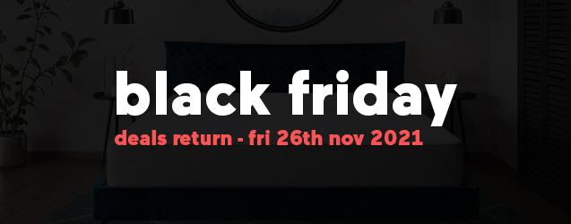 Black Friday Mattress Deals return Fri, 26th November 2021